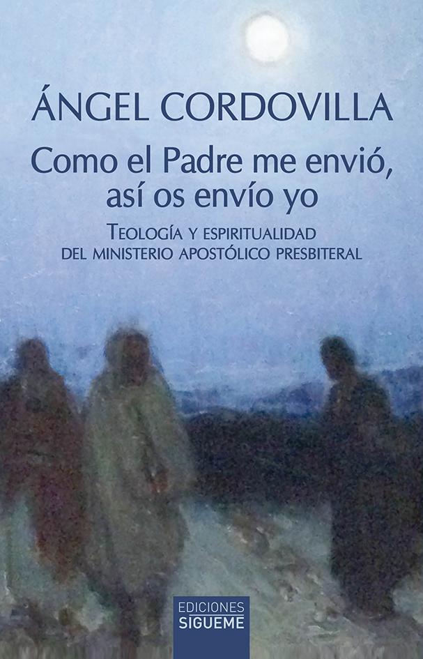 Como el padre me envio asi os envio yo «Teología y espiritualidad del Ministerio apostólico y presbiteri»