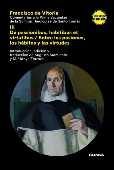 Comentarios a la Prima Secundae de la Summa Theologiae de Santo Tomás III «De passionibus, habitibus et virtutibus/ Sobre las pasiones, los hábitos y las»