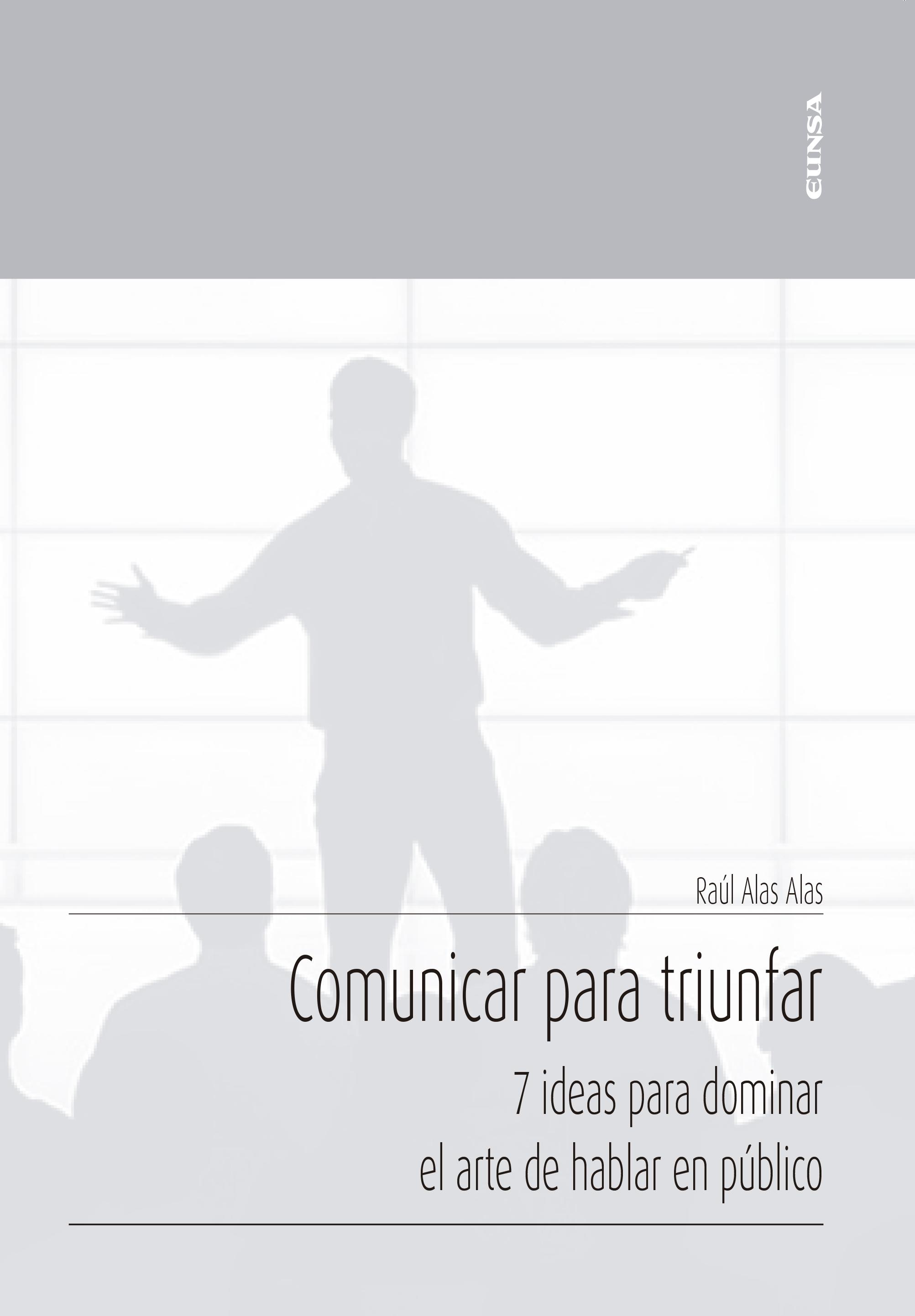Comunicar para triunfar   «7 ideas para dominar el arte de hablar en público»