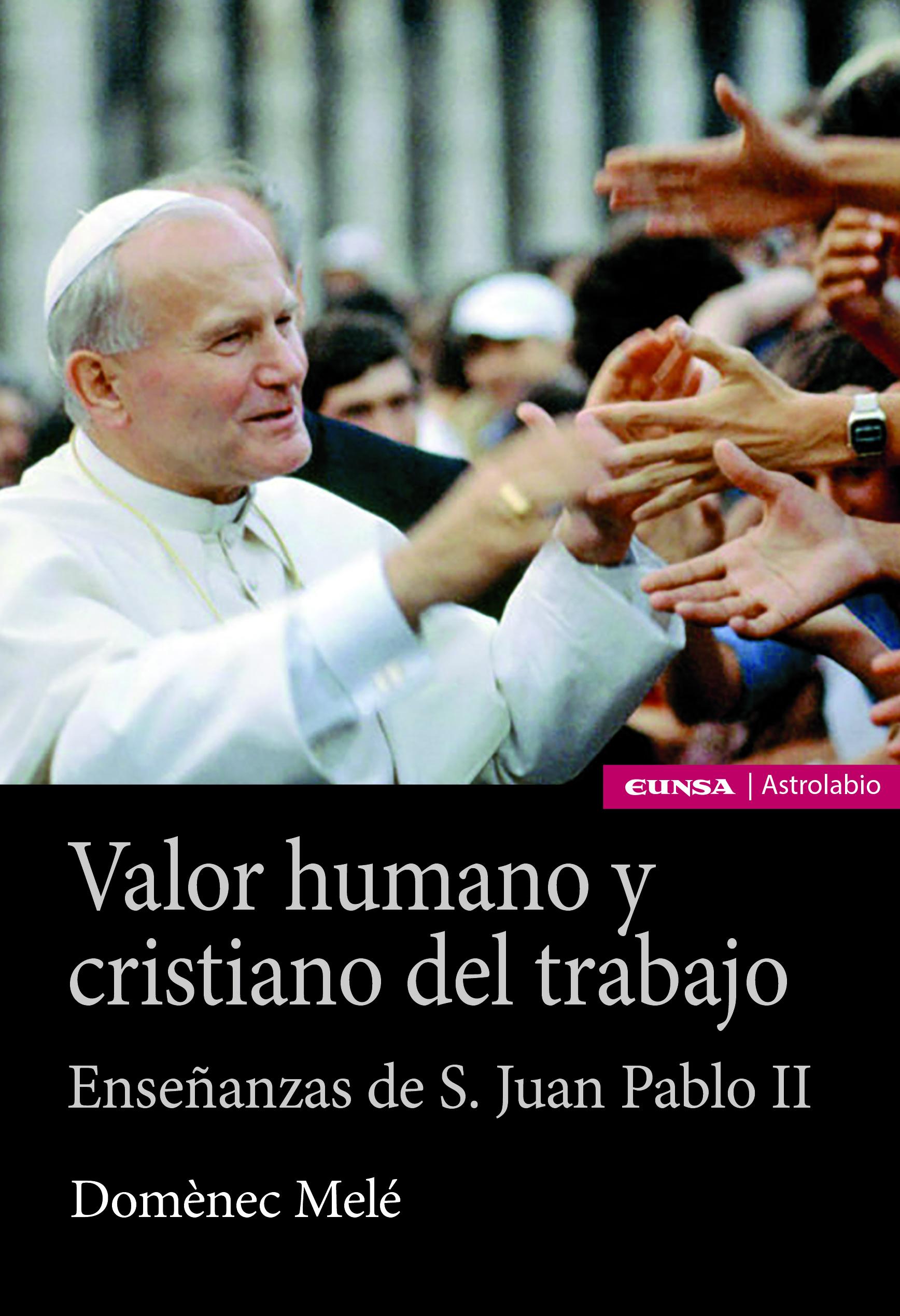 Valor humano y cristiano del trabajo   «Enseñanzas de san Juan Pablo II»