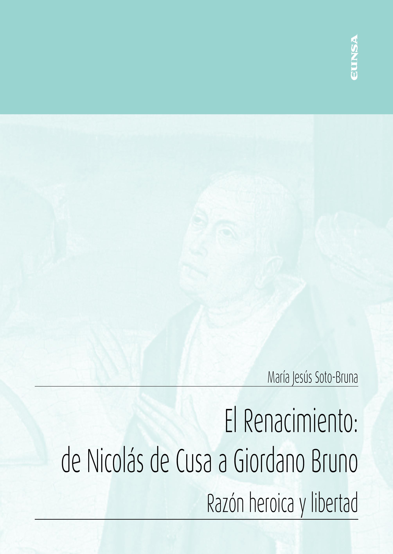 El renacimiento: de Nicolás de Cusa a Giordano Bruno   «Razón heroica y libertad»
