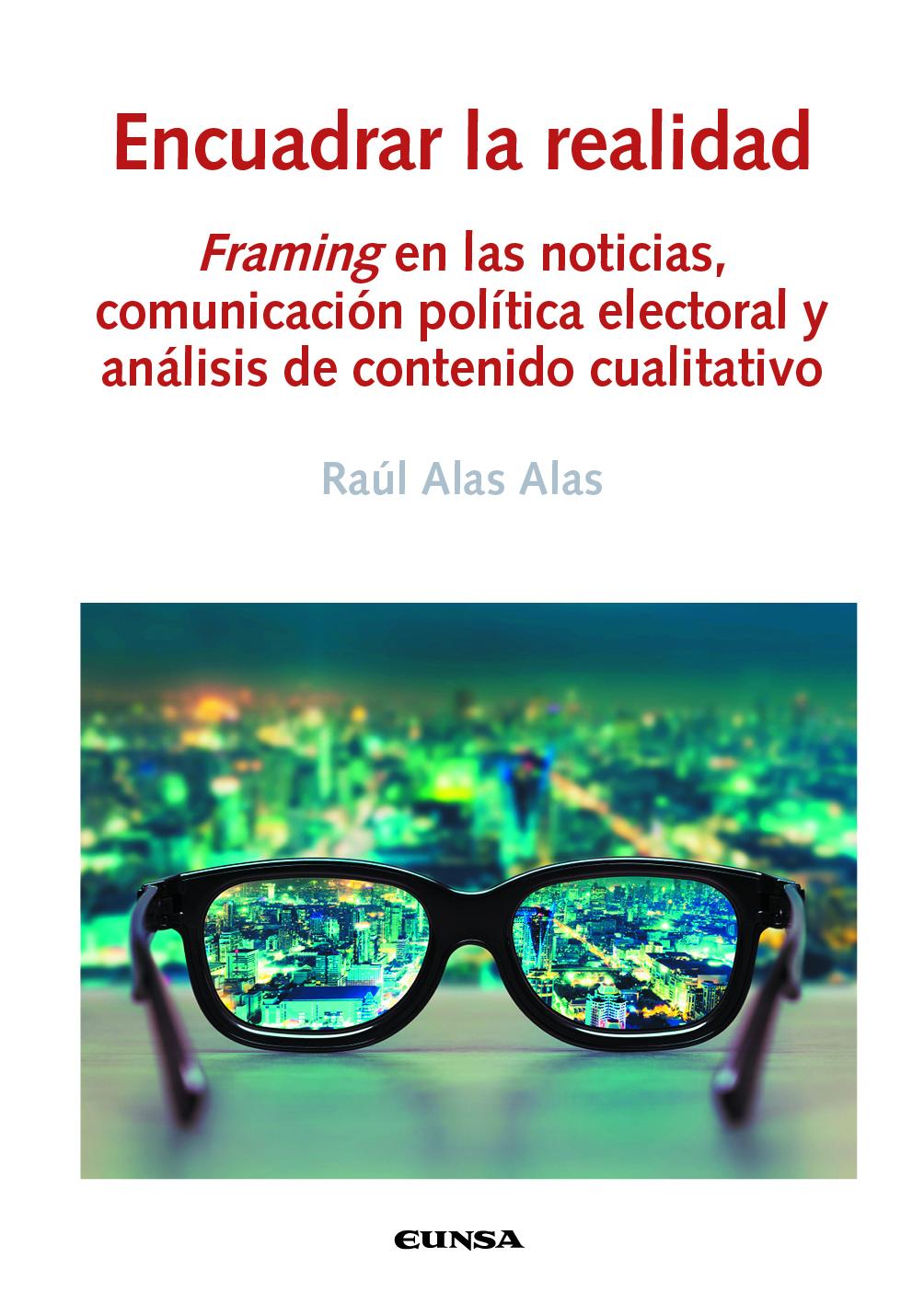 Encuadrar la realidad   «Framing en las noticias, comunicación política electoral y análisis de contenido cualitativo»