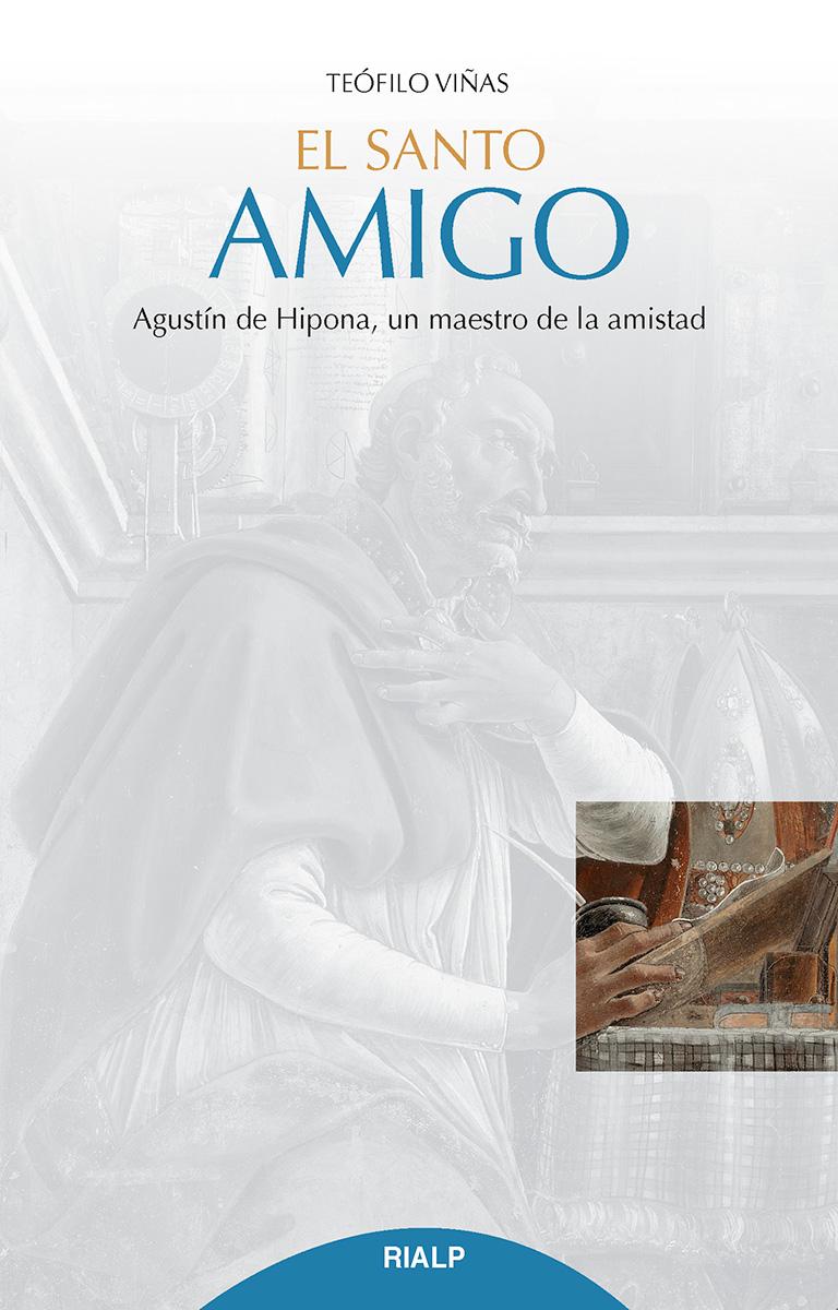 El santo amigo   «Agustín de Hipona, un maestro de la amistad»