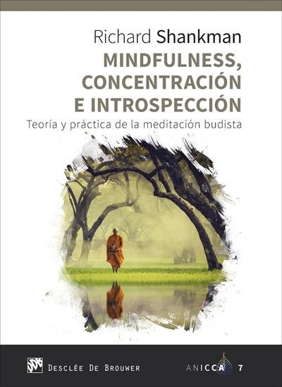Mindfulness, concentración e introspección. Teoría y práctica de la meditación budista