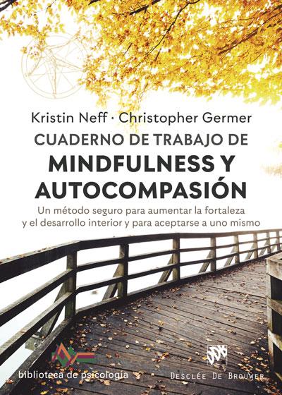 Cuaderno de trabajo de Mindfulness y Autocompasión. Un método seguro para aumentar la fortaleza y el desarrollo interior y para aceptarse a uno mismo