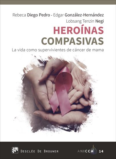 Heroínas compasivas. La vida como supervivientes de cáncer de mama