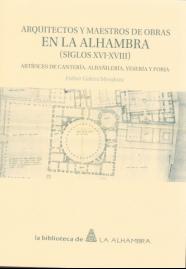 Arquitectos y maestros de obras en la Alhambra (Siglos XVI-XVIII). Artífices de cantería, albañilería, yesería y forja.