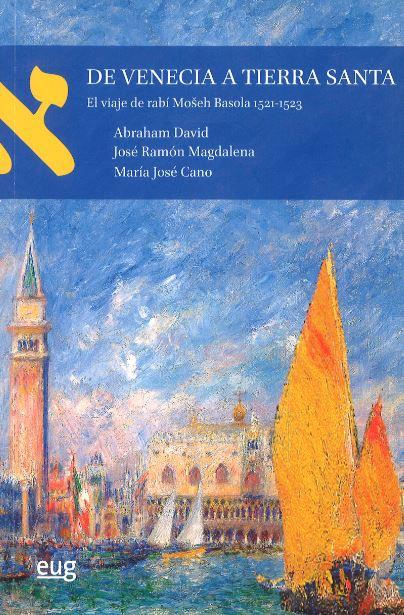 De Venecia a Tierra Santa   «El viaje de rabí Moseh Basola 1521-1523»