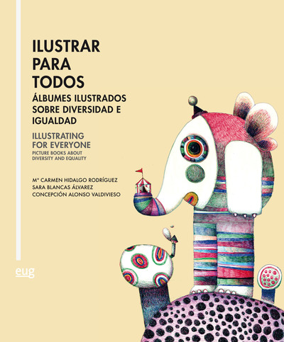 Ilustrar para todos = Illustrating for everyone «Álbumes ilustrados sobre diversidad e igualdad = Picture books about diversity and equality» (9788433863812)