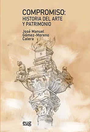 Compromiso: historia del arte y patrimonio   «Homenaje al profesor José Manuel Gómez-Moreno Calera»