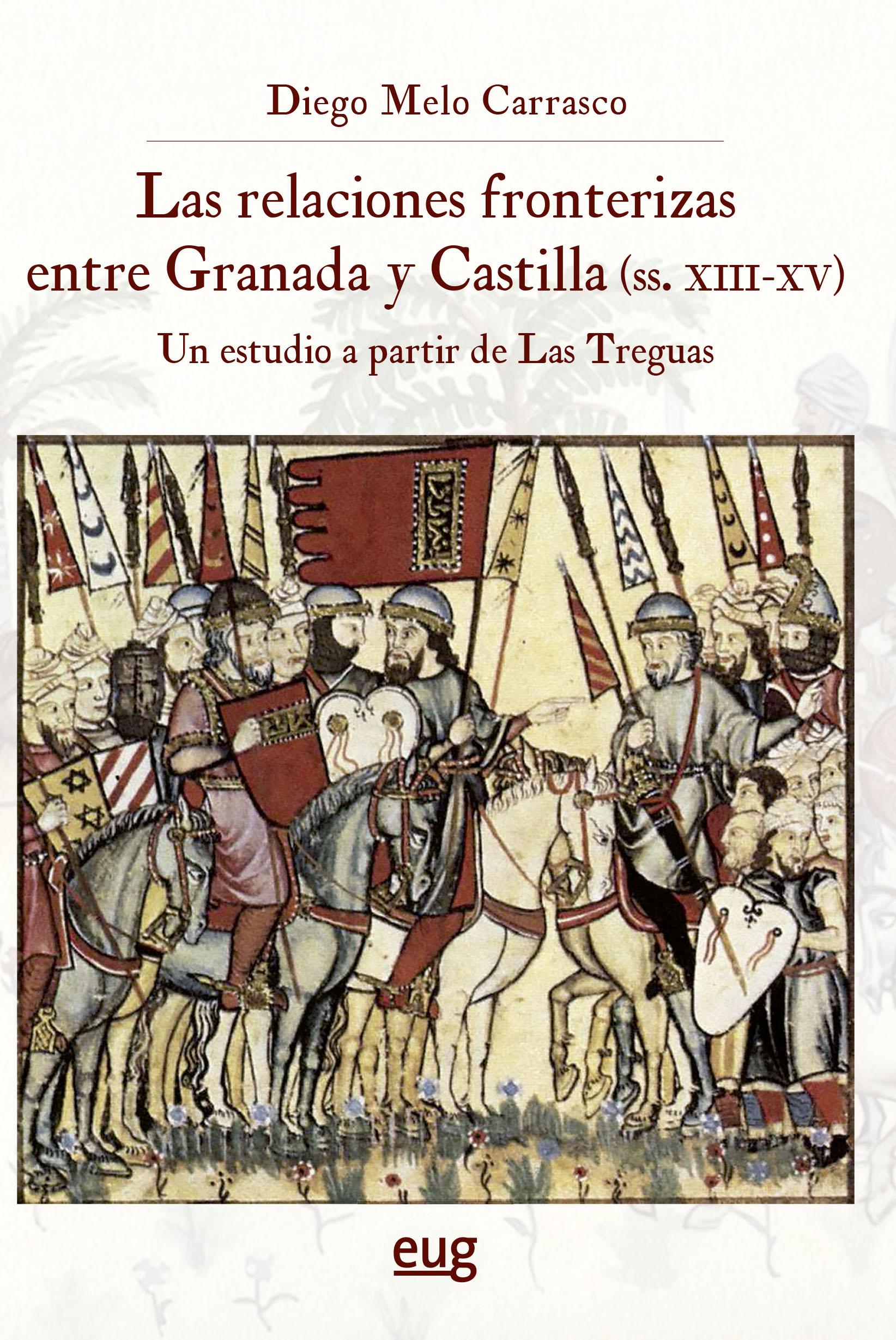 Las relaciones fronterizas entre Granada y Castilla (siglos XIII-XV)   «un estudio a partir de Las Treguas»