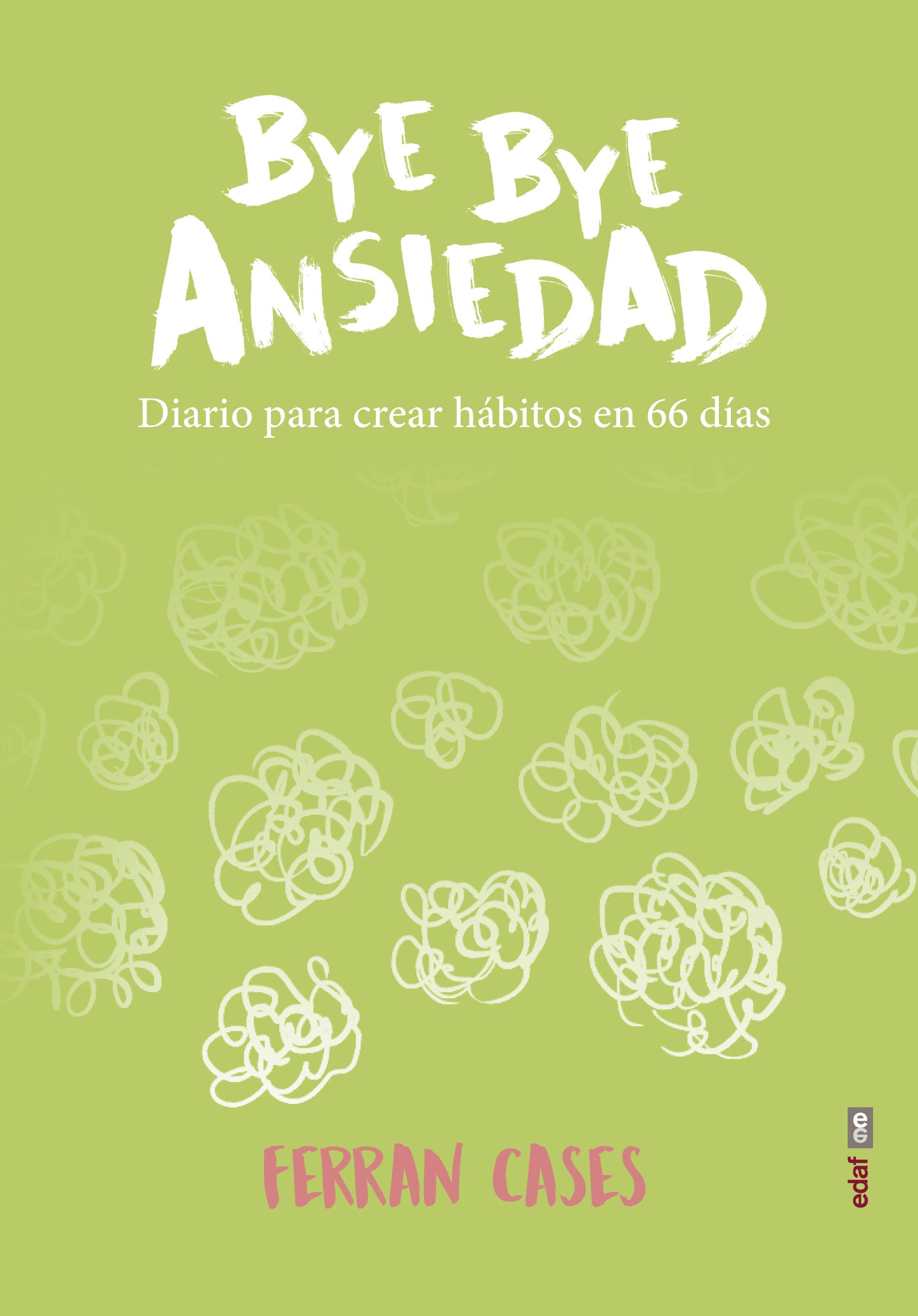 Bye Bye ansiedad   «Diario de creación de hábitos en 66 días»