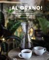 ¡Al grano! La guía para comprar, preparar y degustar el mejor café   «Edición actualizada y ampliada»
