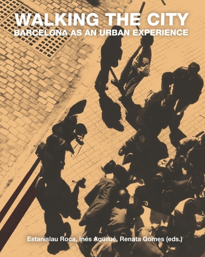WALKING THE CITY «BARCELONA AS AN URBAN EXPERIENCE»