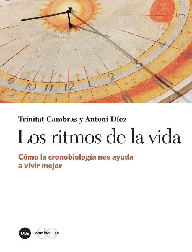 LOS RITMOS DE LA VIDA «COMO LA CRONOBIOLOGIA NOS AYUDA A VIVIR MEJOR»