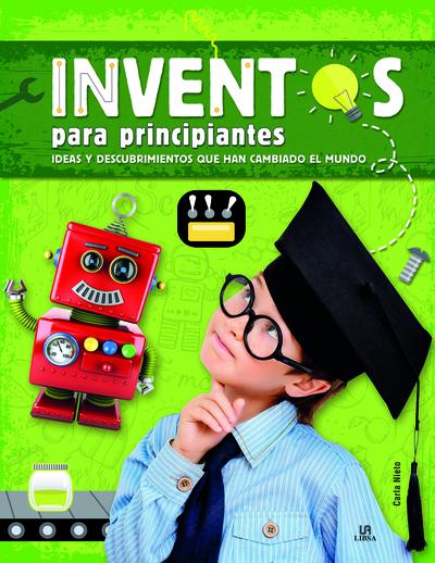 Inventos para Principiantes   «Ideas y Descubrimientos que han Cambiado el Mundo»