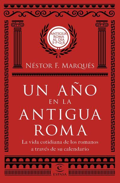 Un año en la antigua Roma   «La vida cotidiana de los romanos a través de su calendario»