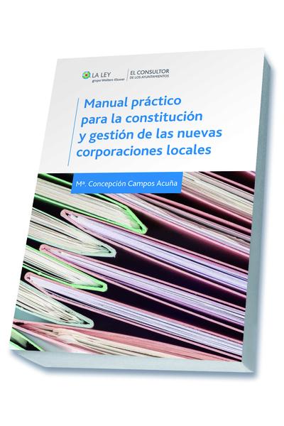 Manual práctico para la constitución y gestión de las nuevas corporaciones locales