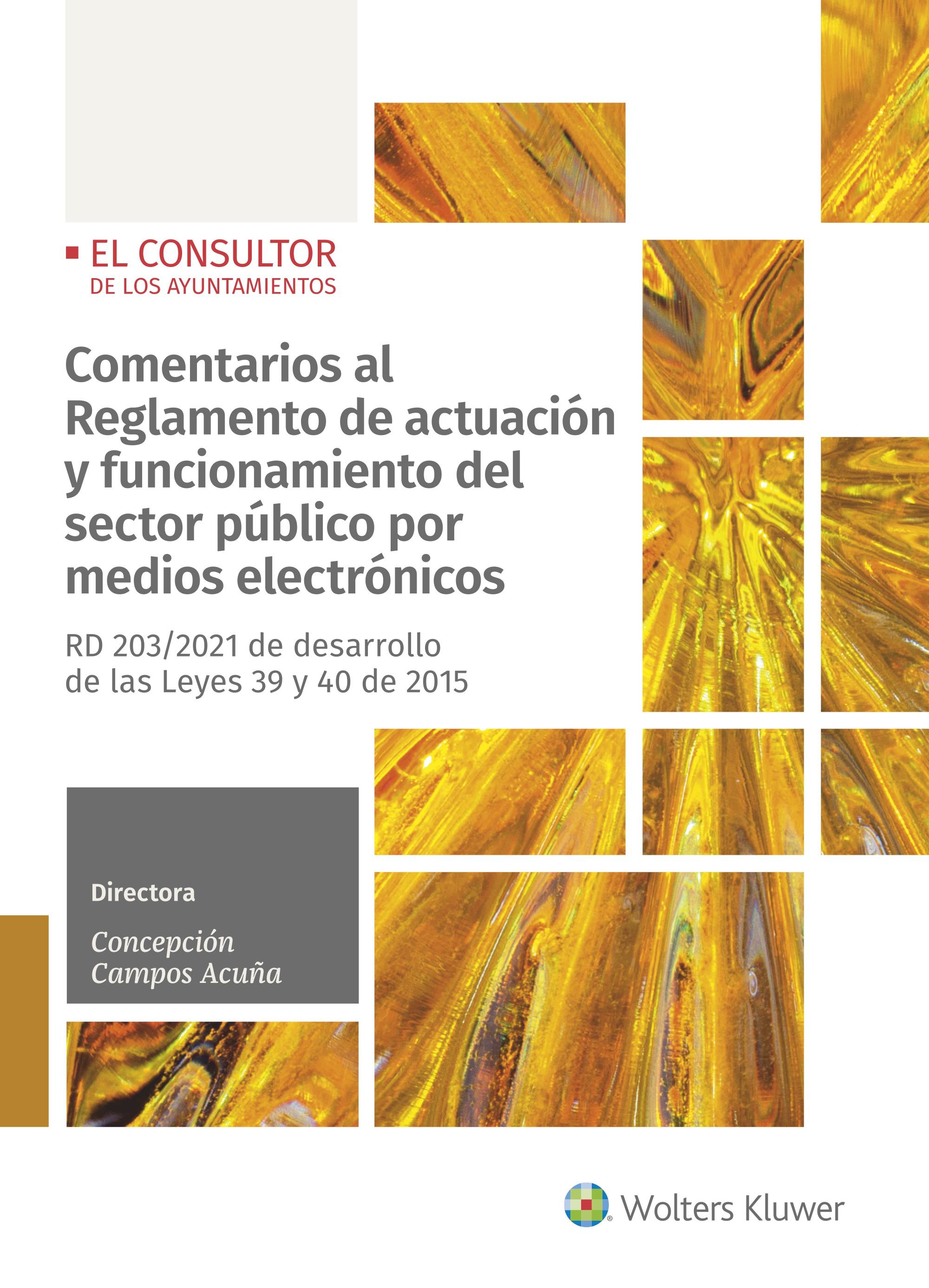 Comentarios al Reglamento de actuación y funcionamiento del sector público por medios electrónicos   «RD 203/2021 de desarrollo de las Leyes 39 y 40 de 2015»