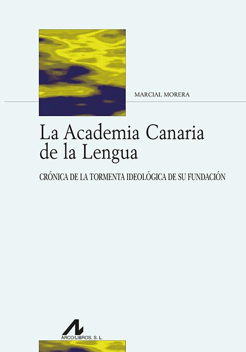 La Academia Canaria de la Lengua   «Crónica de la tormenta ideológica de su fundación»