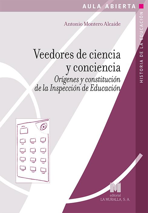 Veedores de ciencia y conciencia   «Orígenes y constitución de la Inspección de Educación»