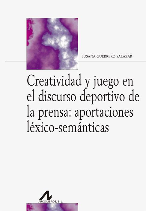 CREATIVIDAD Y JUEGO EN EL DISCURSO DEPORTIVO DE LA PRENSA «Aportaciones léxico-semánticas»