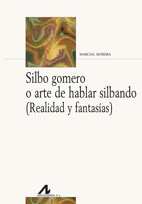SILBO GOMERO O ARTE DE HABLAR SILBANDO (ESP/ING) «(Realidad y fantasías)»