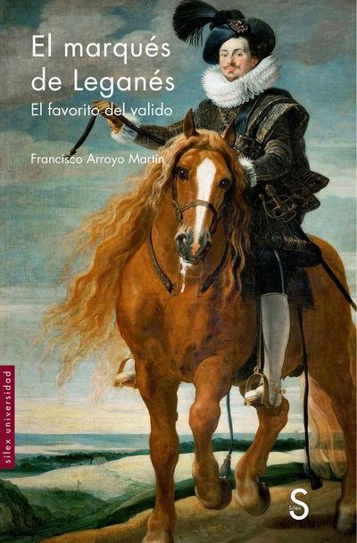 El marqués de Leganés   «El favorito del valido»
