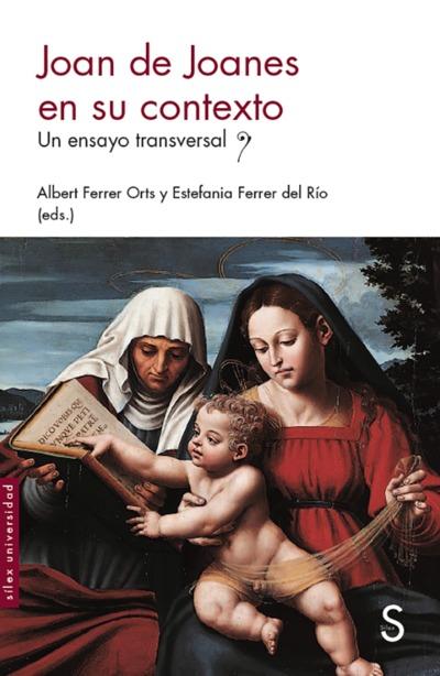 Joan de Joanes en su contexto   «Un ensayo transversal»