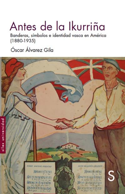 Antes de la Ikurriña   «Banderas, símbolos e identidad vasca en América (1880-1935)»