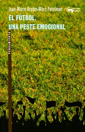 El fútbol, una peste emocional