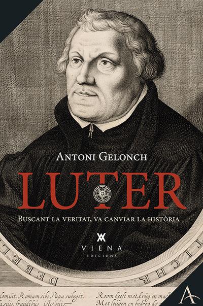 Luter   «L'home que va voler reformar l'Església»