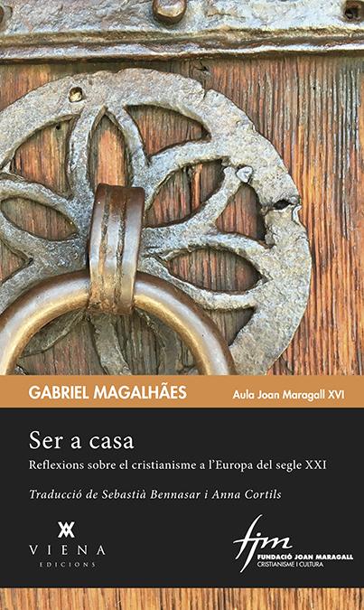 Ser a casa   «Reflexions sobre el cristianisme a l'Europa del segle XXI»