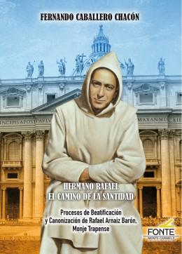 Hermano Rafael El camino de la santidad   «Procesos de Beatificación y Canonización de Rafael Arnaiz Barón Monje trapense»