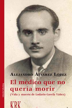 El médico que no quería morir «Vida y muerte de Lodario Gavela Yáñez»