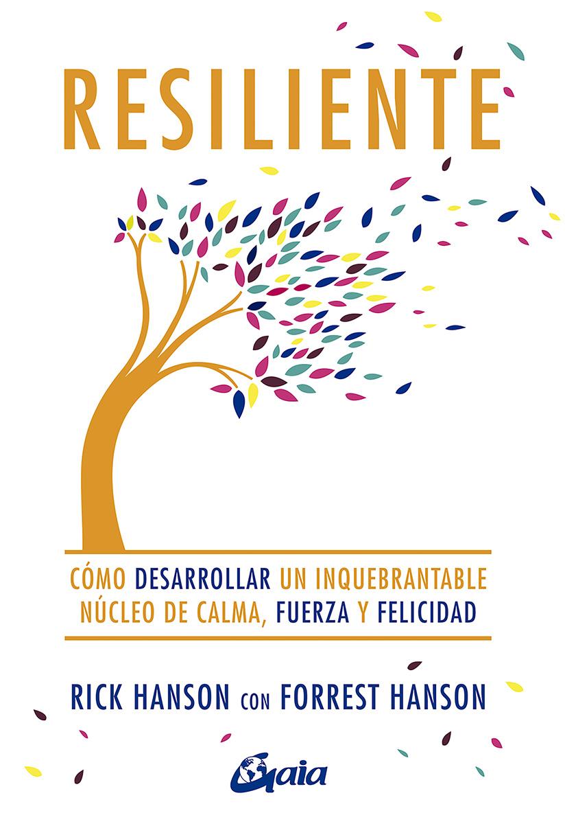 Resiliente   «Cómo desarrollar un inquebrantable núcleo de calma, fuerza y felicidad»