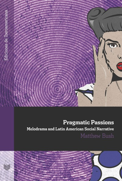Pragmatic Passions «Melodrama and Latin American Social Narrative» (9788484898351)