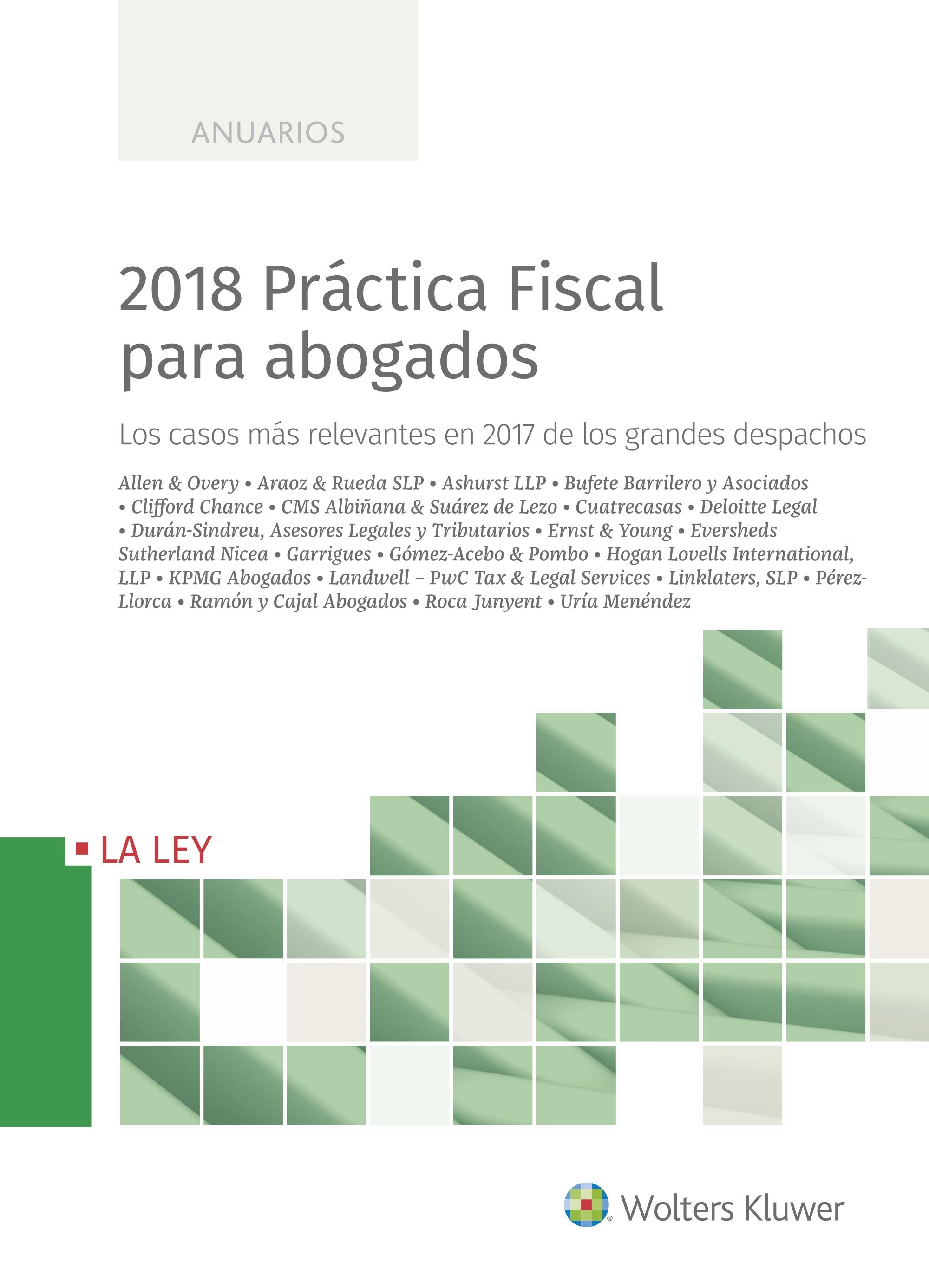2018 Práctica Fiscal para abogados   «Los casos más relevantes en 2017 de los grandes despachos»