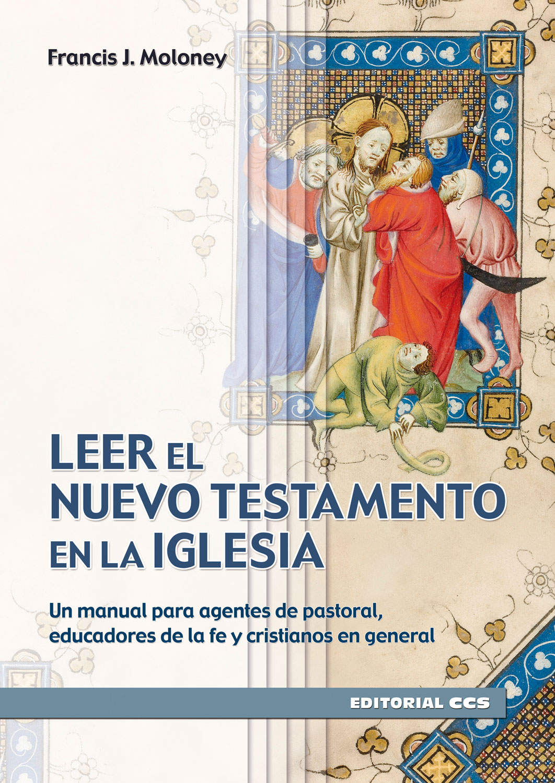 Leer el Nuevo Testamento en la iglesia   «Un manual para agentes de pastoral, educadores de la fe y cristianos en general»