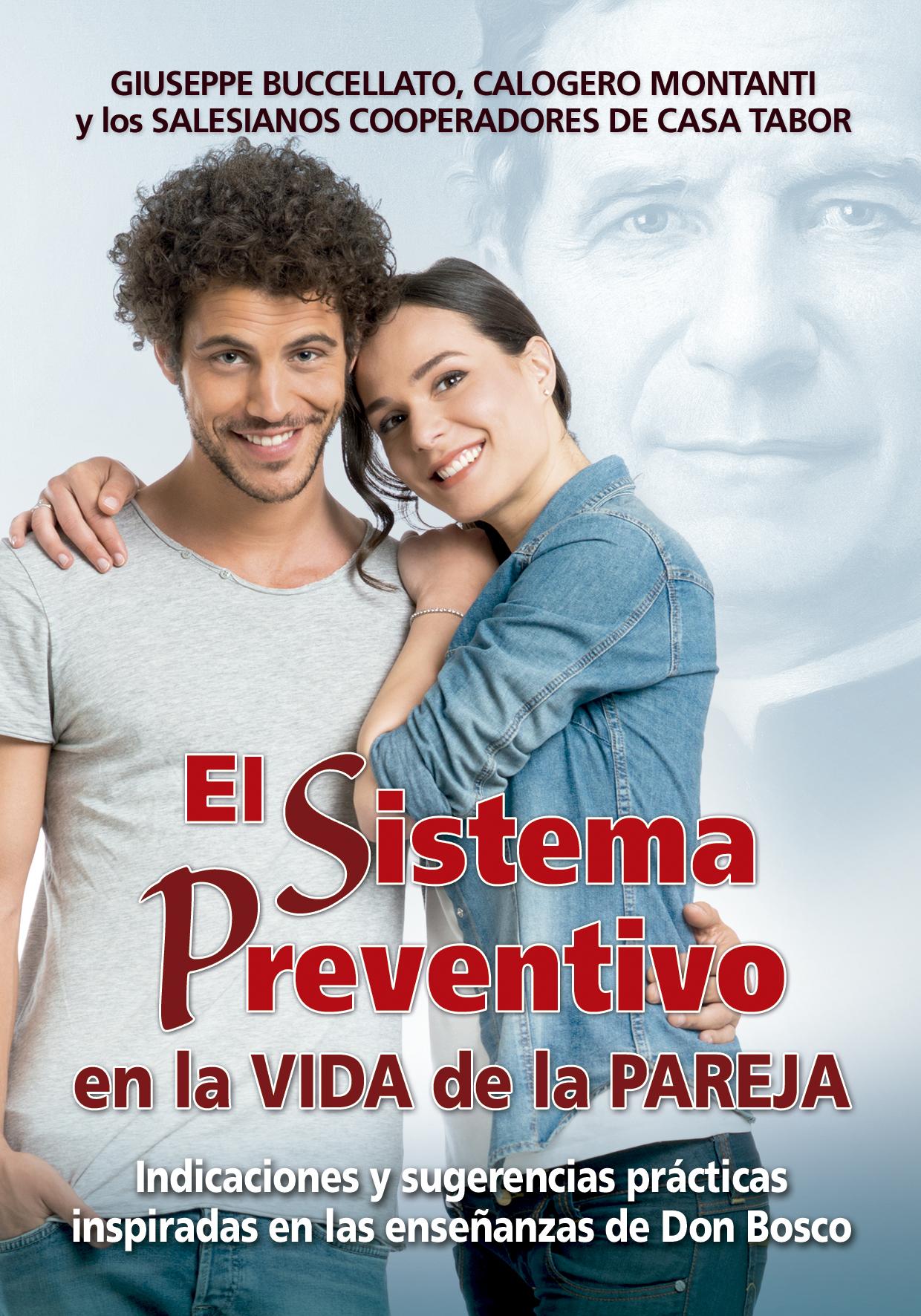 El Sistema Preventivo en la vida de pareja   «Indicaciones y sugerencias prácticas inspiradas en las enseñanzas de Don Bosco»