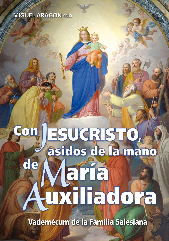 Con Jesucristo, asidos de la mano de María Auxiliadora   «Vademécum de la Familia Salesiana»