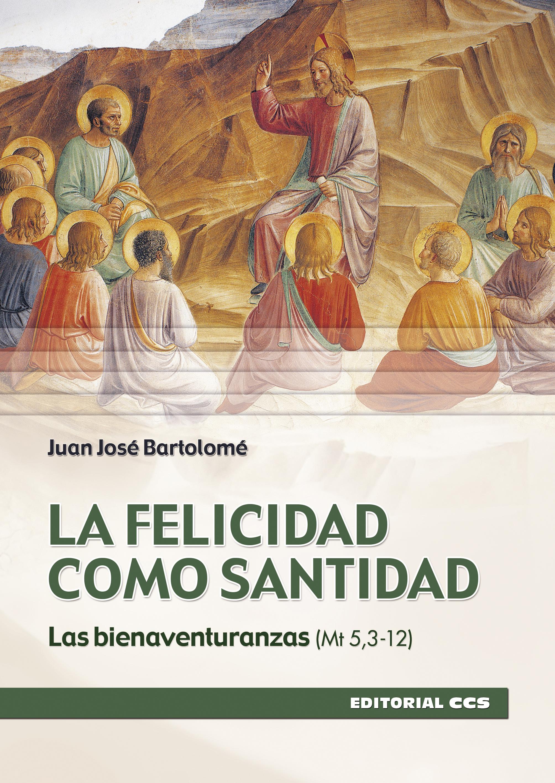 La felicidad como santidad «Las bienaventuranzas (Mt 5,3-12)»