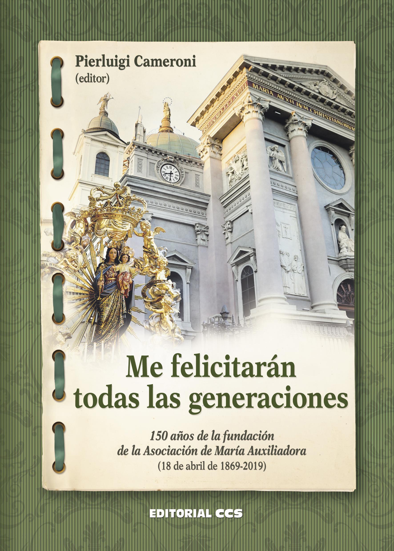 Me felicitaran todas las generaciones «150 años de la fundación de la Asociación de Maria Auxiliadora»