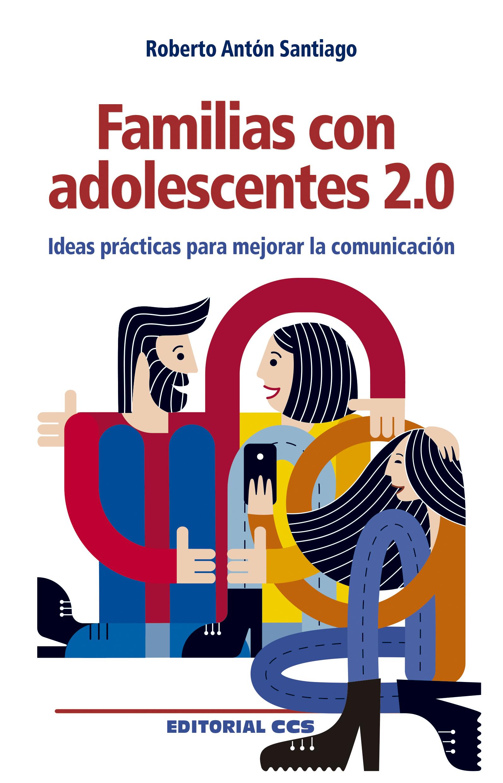 Familias con adolescentes 2.0   «Ideas prácticas para mejorar la comunicación»