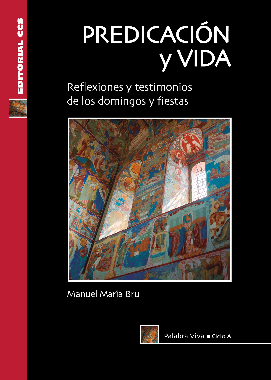 Predicación y vida. Ciclo A   «Reflexiones y testimonios de los domingos y fiestas»