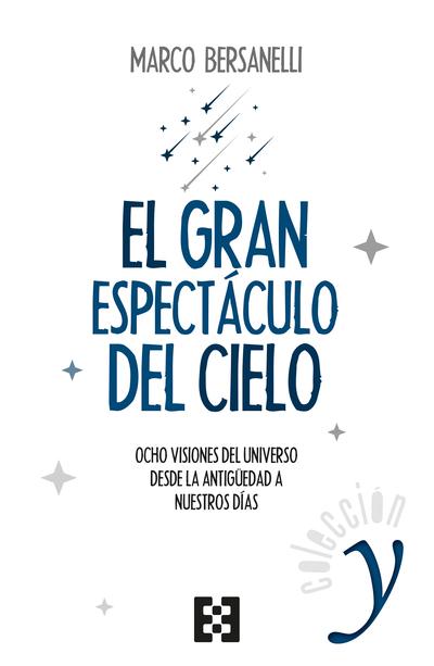 EL GRAN ESPECTACULO DEL CIELO «OCHO VISIONES DEL UNIVERSO DESDE LA ANTIGUEDAD A NUESTROS DIAS»