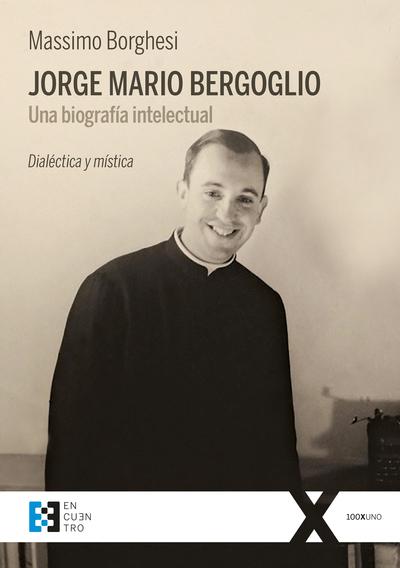 Jorge Mario Bergoglio. Una biografía intelectual   «Dialéctica y mística»