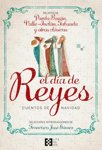 El día de Reyes. Cuentos de Navidad   «Relatos de Pardo Bazán, Valle-Inclán, Taboada y otros clásicos»