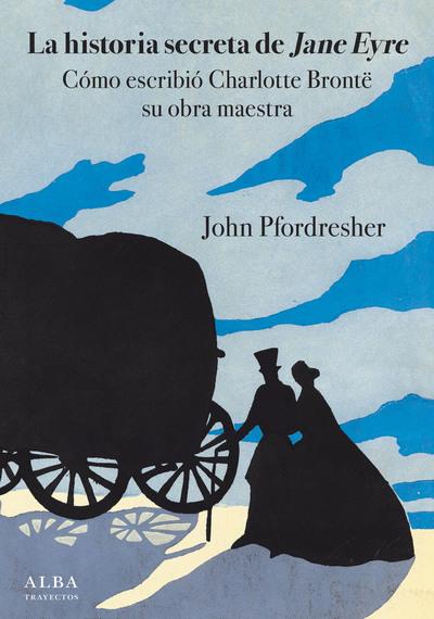 La historia secreta de Jane Eyre   «Cómo escribió Charlotte Brontë su obra maestra»