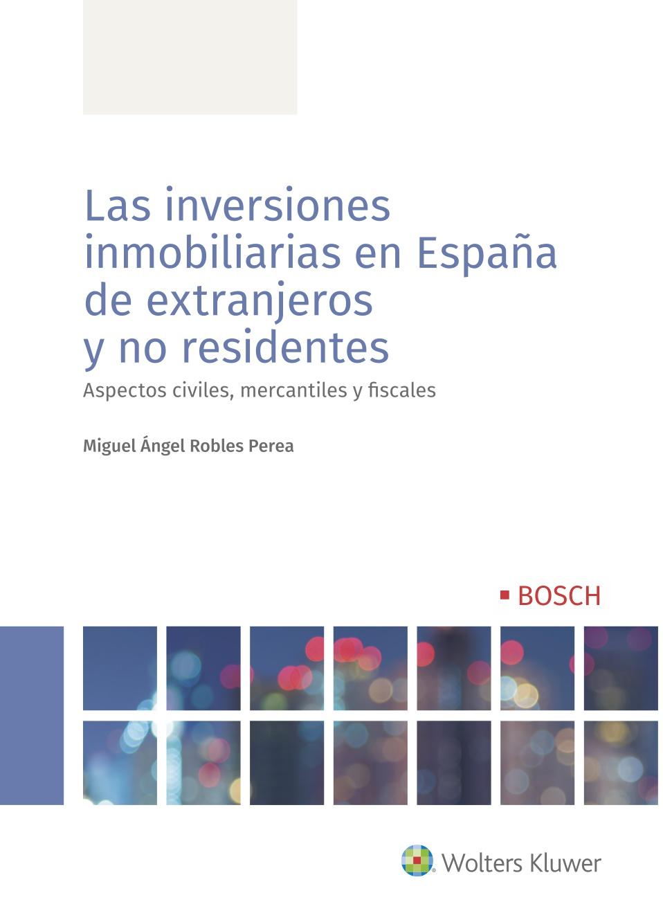 Las inversiones inmobiliarias en España de extranjeros y no residentes   «Aspectos civiles, mercantiles y fiscales»